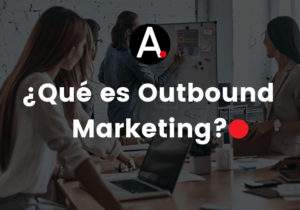 ¿Qué es el outbound marketing?
